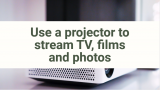 Use a projector to stream TV, films and photos
